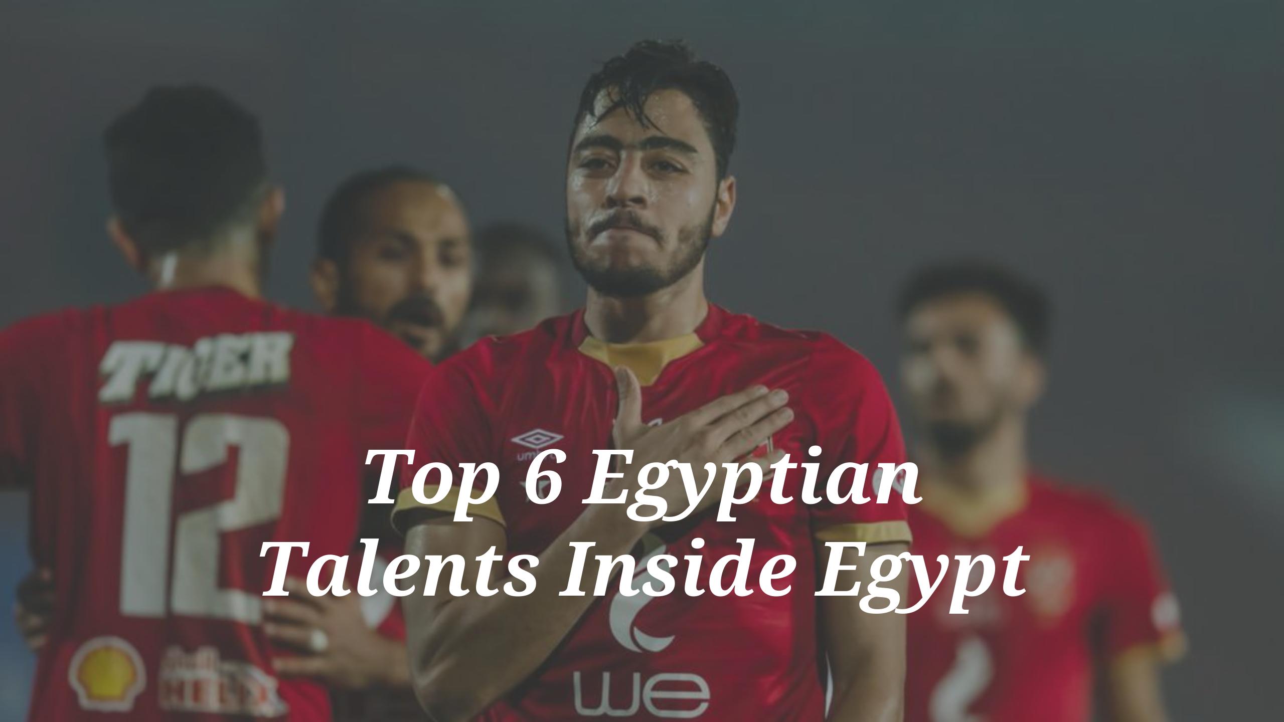 Top 6 Egyptian Talents Inside Egypt